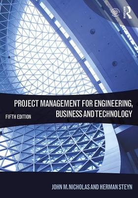 Project Management for Engineering, Business and Technology - Nicholas, John M., and Steyn, Herman