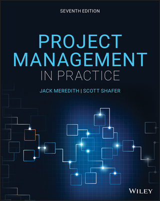 Project Management in Practice - Meredith, Jack R, and Shafer, Scott M, and Mantel, Samuel J