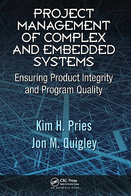 Project Management of Complex and Embedded Systems: Ensuring Product Integrity and Program Quality - Pries, Kim H