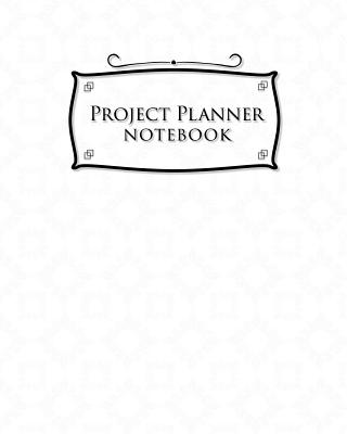 Project Planner Notebook: Project Management Notebook, Project Manager Organizer, Project Planner Paper, Organize Notes, To Do, Ideas, Follow Up, White Cover - Publishing, Rogue Plus