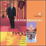 Prokofiev: The Love for Three Oranges Suite; Symphony No. 6