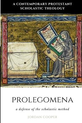 Prolegomena: A Defense of the Scholastic Method - Cooper, Jordan B