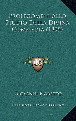 Prolegomeni Allo Studio Della Divina Commedia (1895) - Fioretto, Giovanni