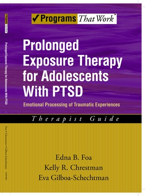 Prolonged Exposure Therapy for Adolescents with Ptsd: Emotional Processing of Traumatic Experiences: Therapist Guide - Foa, Edna B, PhD, and Chrestman, Kelly R, and Gilboa-Schechtman, Eva
