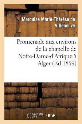 Promenade Aux Environs de La Chapelle de Notre-Dame-D'Afrique a Alger - Villeneuve-Arifat, Marie-Therese