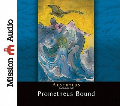 Prometheus Bound - Aeschylus, and Field, Robin (Narrator), and Plumptre, E H (Translated by)