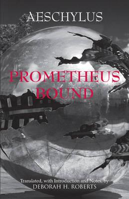 Prometheus Bound - Aeschylus, and Roberts, Deborah (Translated by)