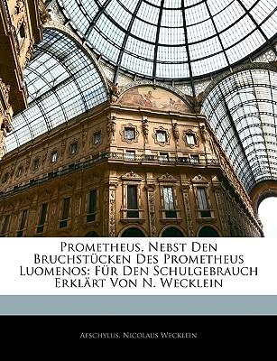 Prometheus, Nebst Den Bruchstucken Des Prometheus Luomenos: Fur Den Schulgebrauch Erklart Von N. Wecklein - Aeschylus, and Wecklein, Nicolaus