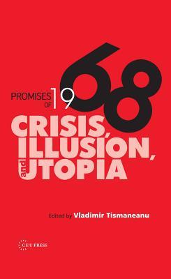 Promises of 1968: Crisis, Illusion, and Utopia - Tismaneanu, Vladimir (Editor)