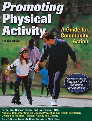 Promoting Physical Activity: A Guide for Community Action - Brown, David R (Editor), and Heath, Gregory W (Editor), and Martin, Sarah Levin (Editor)