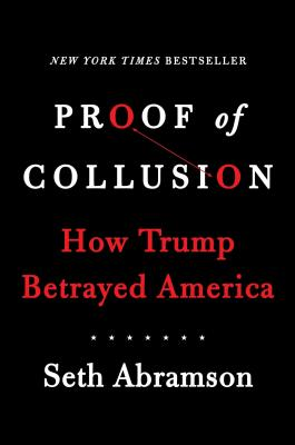 Proof of Collusion: How Trump Betrayed America - Abramson, Seth