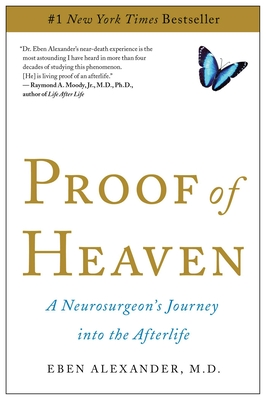 Proof of Heaven: A Neurosurgeon's Journey Into the Afterlife - Alexander, Eben, M.D.