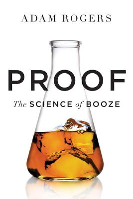 Proof: The Science of Booze - Rogers, Adam