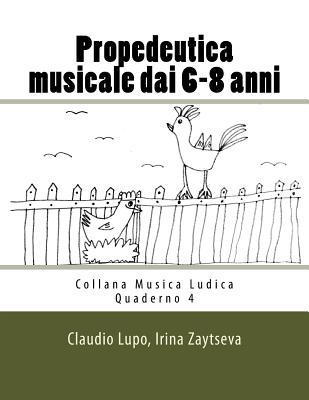 Propedeutica Musicale Dai 6-8 Anni - Lupo, Claudio, and Zaytseva, Irina
