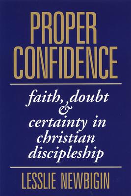 Proper Confidence: Faith, Doubt, and Certainty in Christian Discipleship - Newbigin, Lesslie