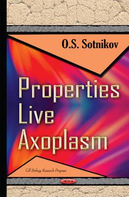 Properties Live Axoplasm - Sotnikov, O. S. (Editor)