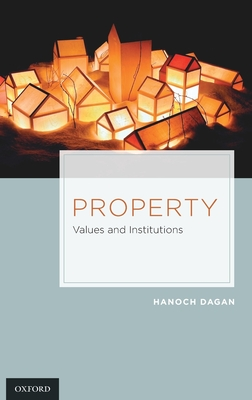 Property Property: Values and Institutions Values and Institutions - Dagan, Hanokh, and Dagan, Hanoch