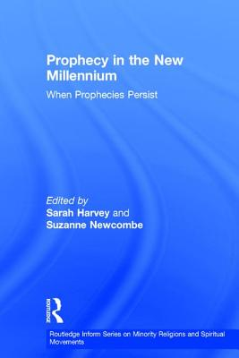 Prophecy in the New Millennium: When Prophecies Persist - Newcombe, Suzanne (Editor), and Harvey, Sarah (Editor)