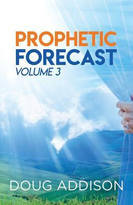 Prophetic Forecast: Volume 3 - Addison, Doug