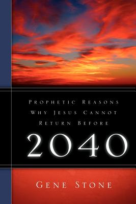 Prophetic Reasons Why Jesus Cannot Return Before 2040 - Stone, Gene