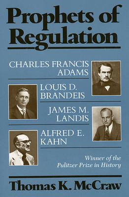 Prophets of Regulation - McCraw, Thomas K