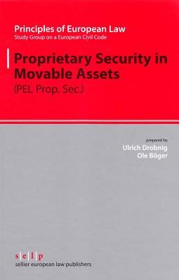Proprietary Security in Moveable Assets - Drobnig, Ulrich, and Study Group on a European Civil Code (Editor), and Boger, Ole