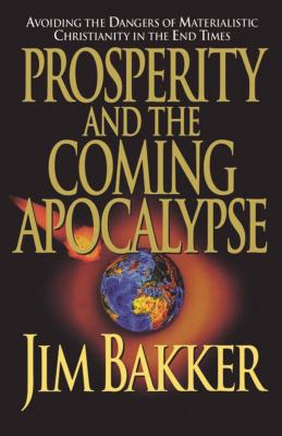 Prosperity and the Coming Apocalyspe - Abraham, Ken, and Bakker, Jim