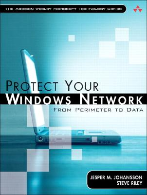 Protect Your Windows Network: From Perimeter to Data - Johansson, Jesper M, and Riley, Steve, and Addison-Wesley (Creator)