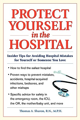 Protect Yourself in the Hospital - Thomas, Sharon A, and Sharon, Thomas A