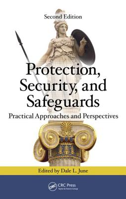 Protection, Security, and Safeguards: Practical Approaches and Perspectives, Second Edition - June, Dale L (Editor)