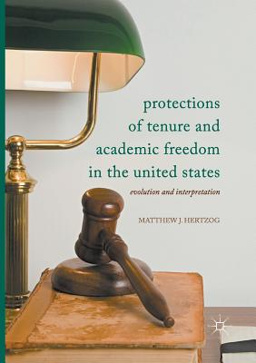 Protections of Tenure and Academic Freedom in the United States: Evolution and Interpretation - Hertzog, Matthew J