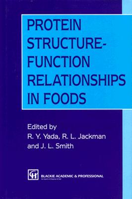 Protein Structure-Function Relationships in Foods - Smith, J L, and Yada, Rickey Y, Professor (Editor), and Jackman, R L (Editor)