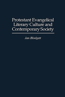 Protestant Evangelical Literary Culture and Contemporary Society - Blodgett, Jan