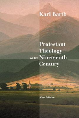 Protestant Theology in the Nineteenth Century: Its Background and History - Barth, Karl