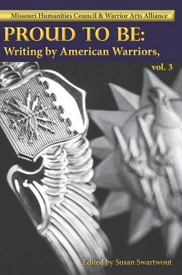 Proud to Be: Writing by American Warriors, Volume 3 - Various, and Swartwout, Susan (Editor)