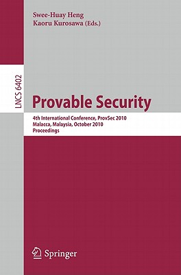 Provable Security: 4th International Conference, Provsec 2010, Malacca, Malaysia, October 13-15, 2010, Proceedings - Heng, Swee-Huay (Editor), and Kurosawa, Kaoru (Editor)