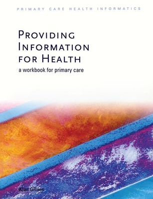Providing Information for Health: A Workbook for Primary Care - Gillies, Alan