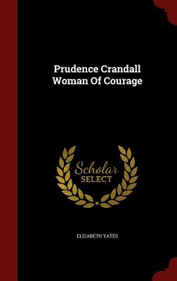 Prudence Crandall Woman of Courage - Yates, Elizabeth