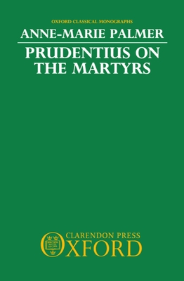 Prudentius on the Martyrs - Palmer, Anne-Marie