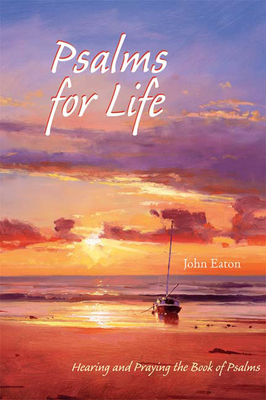 Psalms for Life: Hearing and Praying the Book of Psalms - Eaton, John, Dr.