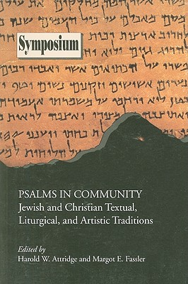 Psalms in Community: Jewish and Christian Textual, Liturgical, and Artistic Traditions - Attridge, Harold W (Editor), and Fassler, Margot E (Editor), and Bond, Gilbert I (Contributions by)
