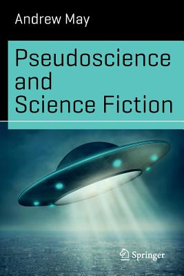 Pseudoscience and Science Fiction - May, Andrew