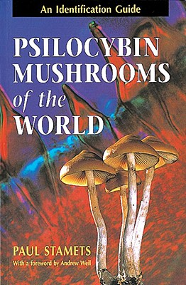 Psilocybin Mushrooms of the World: An Identification Guide - Stamets, Paul, and Weil, Andrew, MD (Foreword by)