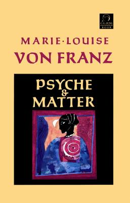 Psyche and Matter - von Franz, Marie-Louise, and Hinshaw, Robert (Foreword by)