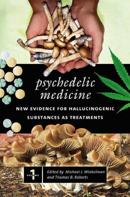 Psychedelic Medicine: New Evidence for Hallucinogenic Substances as Treatments, Volume 1 - Roberts, Thomas B, Ph.D. (Editor)