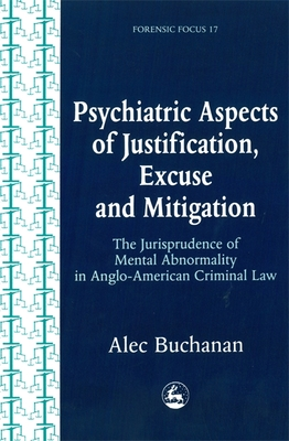 Psychiatric Aspects of Justification, Excuse and Mitigation in Anglo-American Criminal Law - Buchanan, Alec, M.D.