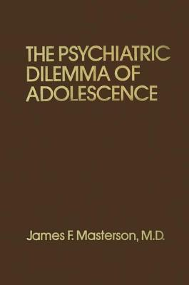 Psychiatric Dilemma Of Adolescence - Masterson, James F., M.D.