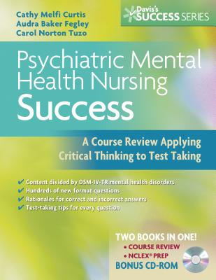 Psychiatric Mental Health Nursing Success: A Course Review Applying Critical Thinking to Test Taking - Curtis, Cathy Melfi, Msn, and Fegley, Audra, RN, Aprn, and Tuzo, Carol Norton, Msn
