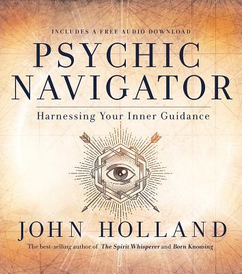 Psychic Navigator: Harnessing Your Inner Guidance - Holland, John