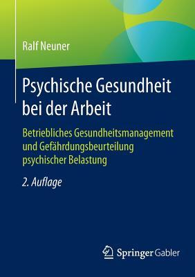 Psychische Gesundheit Bei Der Arbeit: Betriebliches Gesundheitsmanagement Und Gefahrdungsbeurteilung Psychischer Belastung - Neuner, Ralf